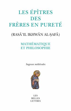 Les Épîtres des Frères en Pureté (Rasā'il Ikhwān al-ṣafā)