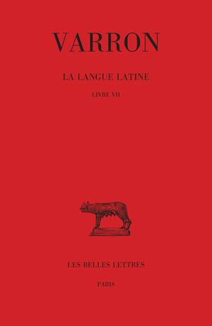 La Langue latine. Tome III : Livre VII