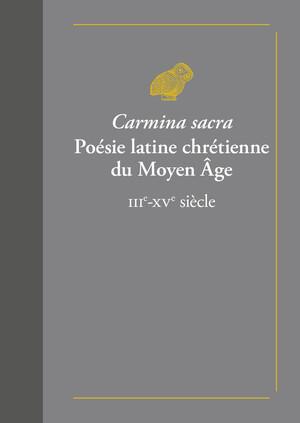 Carmina sacra. Poésie latine chrétienne du Moyen Âge