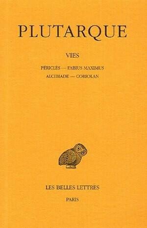Vies. Tome III : Périclès-Fabius Maximus. Alcibiade-Coriolan