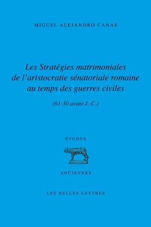 Les Stratégies matrimoniales de l'aristocratie sénatoriale romaine au temps des guerres civiles