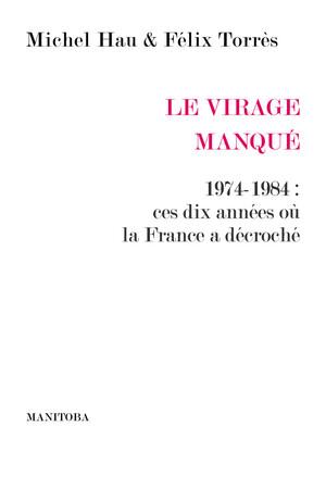 Le Virage manqué. 1974-1984 : ces dix années où la France a décroché