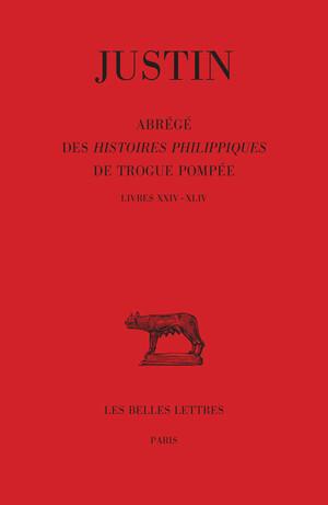 Abrégé des Histoires Philippiques de Trogue Pompée. Tome III : Livres XXIV - XLIV