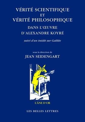 Vérité scientifique et vérité philosophique dans l'œuvre d'Alexandre Koyré