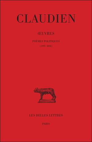 Œuvres. Tome III, Poèmes politiques (399-404)