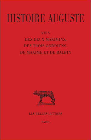 Histoire auguste. Tome IV, 1re partie : Vie des deux Maximins, des trois Gordiens, de Maxime et Balbin