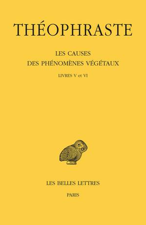 Les Causes des phénomènes végétaux. Tome III : Livre V et VI