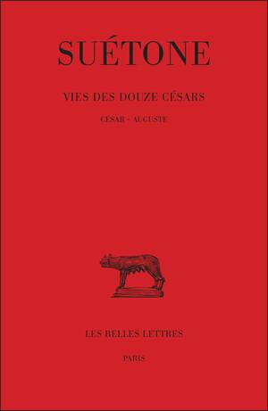 Vie des douze Césars. Tome I : César - Auguste