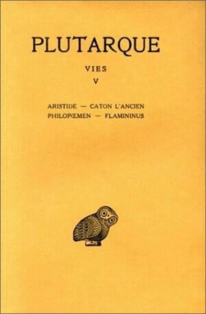 Vies. Tome V : Aristide - Caton l'Ancien - Philopoemen - Flamininus