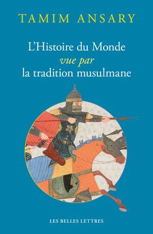 L'Histoire du Monde vue par la tradition musulmane