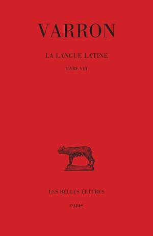 La Langue latine. Tome IV : Livre VIII
