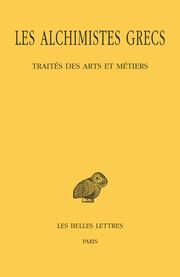 Les Alchimistes grecs. Tome IX, 1re partie : Traités des arts et métiers